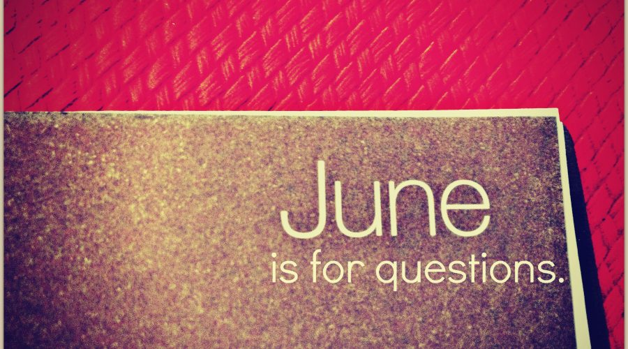 June is for Questions